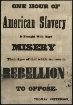 sign: One hour of American slavery is fraught with more misery than ages of that which we rose in rebellion to oppose. -- Thomas Jefferson