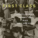 "Book cover of ""First Class: The Legacy of Dunbar: America's First Black Public High School"" by Alison Stewart"